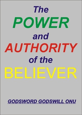 The Power and Authority of the Believer Godsword Godswill Onu