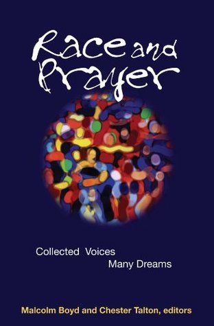 Race and Prayer: Collected Voices, Many Dreams Malcolm Boyd and Bishop Chester Talton