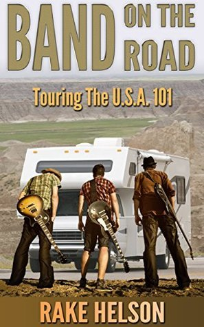 Band On The Road: Touring The U.S.A. 101: (For Bands on Tour, Book Your Own Tour) (D.I.Y. Music)  by  Rake Helson