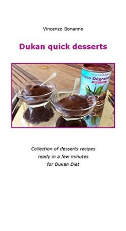 Dukan quick desserts: Collection of desserts recipes ready in a few minutes for Dukan Diet  by  Vincenzo Bonanno