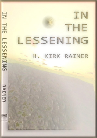 IN THE LESSENING  by  H. Kirk Rainer
