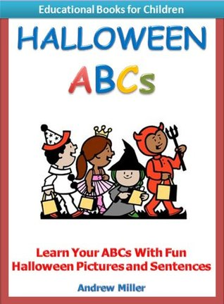 Halloween ABCs - Learn Your ABCs With Fun Halloween Pictures & Sentences (Educational Books for Children)  by  Andrew Miller