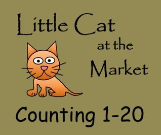 Little Cat at the Market (Little Colors, Numbers and Shapes Series)  by  S K
