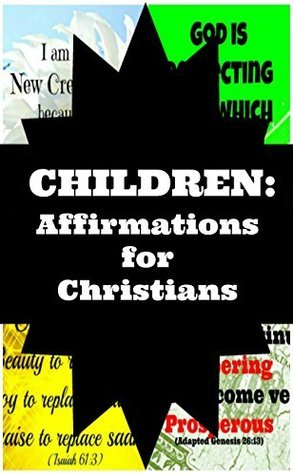 Children: Affirmations for Christians  by  E. M. Kim