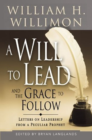 A Will to Lead and the Grace to Follow: Letters on Leadership from a Peculiar Prophet  by  Bryan Langlands