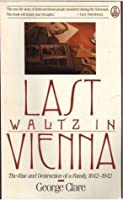 The Last Waltz in Vienna: The Rise & Destruction of a Family, 1842-1942