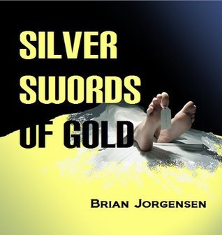 Silver Swords of Gold (Nick Wood Adventures Book 2) Brian Jorgensen