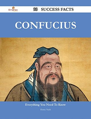 Confucius 93 Success Facts - Everything You Need to Know about Confucius  by  Henry Nash