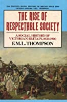 The Rise Respectable Society: A Social History of Victorian Britain, 1830-1900