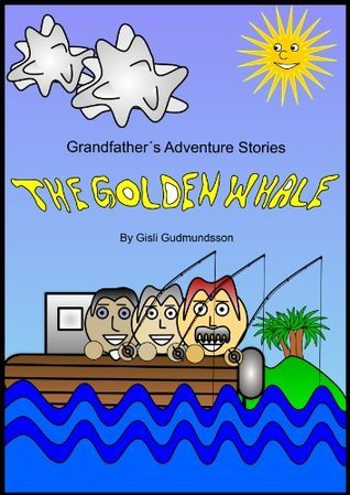 Grandfather´s Adventure Stories (The Golden Whale Book 1)  by  Gísli Guðmundsson