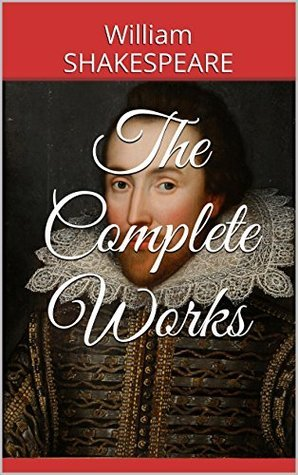 The Complete Works - - This Book Collect The Complete Works, Include Comedies, Histories, Tragedies and Poems.... William Shakespeare