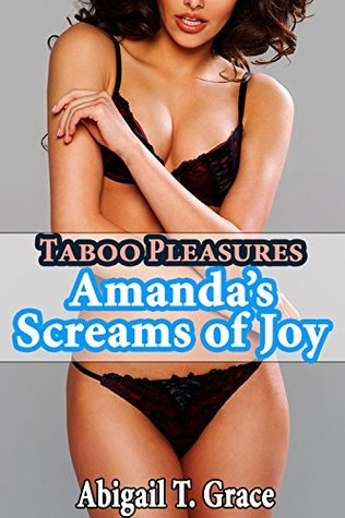 Taboo Pleasures: Amandas Screams Of Joy  by  Abigail T. Grace