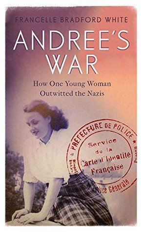 Andrées War: How One Young Woman Outwitted the Nazis  by  Francelle Bradford White