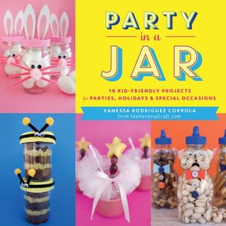 Party In A Jar: 16 Kid-Friendly Jar Projects for Parties, Holidays & Special Occasions  by  Vanessa Rodriguez Coppola