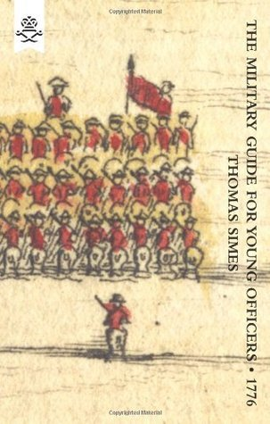 Military Guide for Young Officers, Containing a System of the Art of War 1776 Thomas Simes