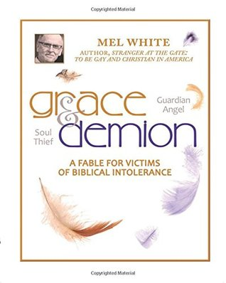 Grace and Demion: A Fable for Victims of Biblical Intolerance  by  Mel White