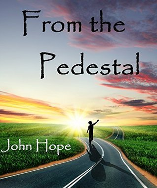 From the Pedestal (Johns Shorts Book 1)  by  John Hope