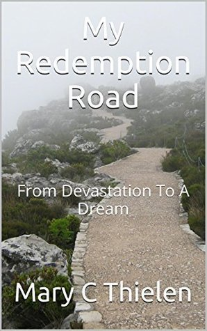 My Redemption Road: From Devastation To A Dream  by  Mary C Thielen