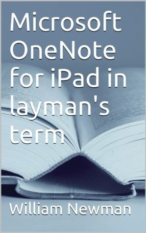Microsoft OneNote for iPad in laymans term William Newman