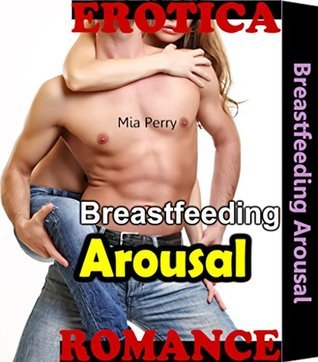Breastfeeding Arousal: Young Mom Goes Sensual Erotic Love Romance Breast Feeding Affair with Friend Short Erotica Fiction Sex Story Book  by  Mia Perry