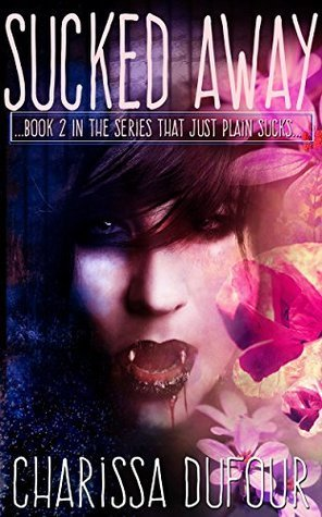 Sucked Away: Book 2 in the Series that Just Plain Sucks  by  Charissa Dufour
