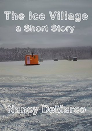 The Ice Village: a Short Story Nancy DeMarco