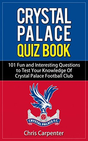 Crystal Palace Quiz Book  by  Chris Carpenter