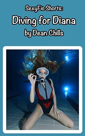 Diving for Diana (SexyFic Shorts Book 3)  by  Dean Chills