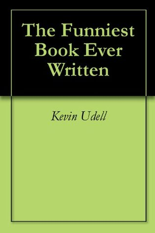 The Funniest Book Ever Written Kevin Udell