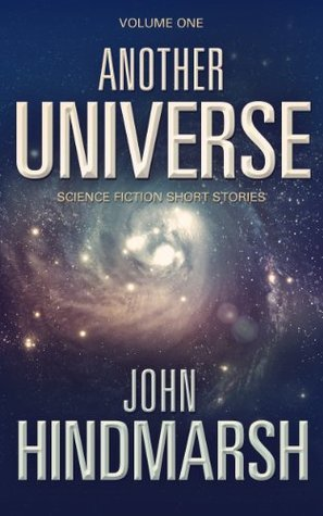 Another Universe - Volume One  by  John  Hindmarsh