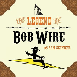 The Legend of Bob Wire  by  Sam  Skinner