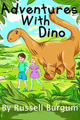 Adventures with Dino: A Short Illustrated Childrens Fiction Book With a Time Travelling Dinosaur  by  Russell Burgum