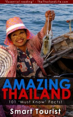 Amazing Thailand: 101 Must Know Facts - The Essential Thailand Travel Tool  by  Smart Tourist