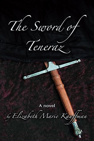 The Sword of Teneraz (The Chronicles of the Sword of the Kings Book 1)  by  Elizabeth Kauffman