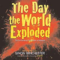 The Day the World Exploded: The Earthshaking Catastrophe at Krakatoa - children's picture book adaption