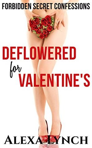 Deflowered for Valentines: Forbidden Secret Confessions  by  Alexa Lynch