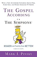 The Gospel according to The Simpsons, Bigger and Possibly Even Better! Edition: With a New Afterword Exploring South Park, Family Guy, & Other Animated TV Shows (The Gospel according to...)