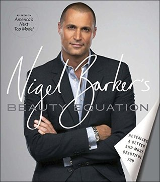 Nigel Barkers Beauty Equation: Revealing a Better and More Beautiful You  by  Nigel Barker