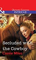 Secluded with the Cowboy (Mills & Boon Intrigue)