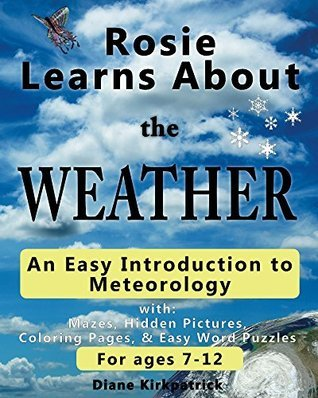 Rosie Learns About the Weather: An Easy Introduction to Meteorology (Rosie Learns About Science Book 2)  by  Diane Kirkpatrick