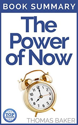 The Power of Now: Book Summary - Eckhart Tolle - A Guide to Spiritual Enlightenment  by  Thomas Baker