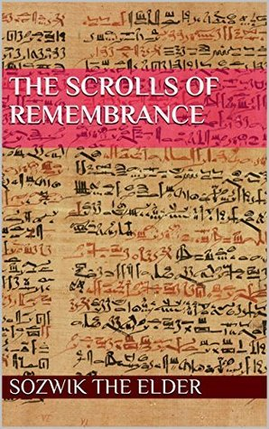 The Scrolls of Remembrance  by  Sozwik the Elder