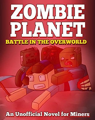 Zombie Planet: Battle in the Overworld: An Unofficial Novel for Miners Griffin Mosley