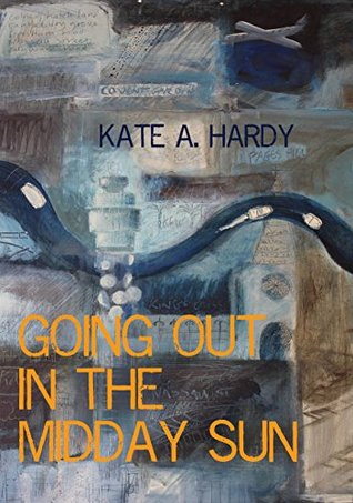 Going out in the Midday Sun Kate A. Hardy