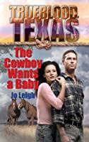 The Cowboy Wants a Baby (Mills & Boon M&B) (The Trueblood Dynasty - Book 1)