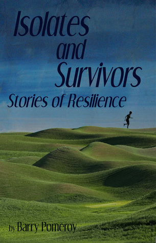 Isolates and Survivors: Stories of Resilience Barry Pomeroy