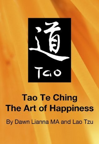 Tao Te Ching: The Art of Happiness  by  Dawn Lianna Ma