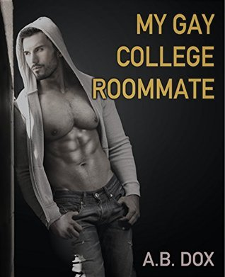 My Gay College Roommate: Gay MM College Romance Erotica  by  A.B. Dox