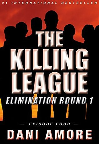 Killing League: Elimination Round 1 (Episode Four): A Kindle Unlimited Serial Thriller Dani Amore