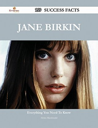 Jane Birkin 159 Success Facts - Everything you need to know about Jane Birkin  by  Helen  Macdonald